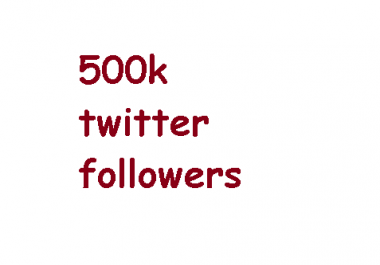 i need 500k twitter followers