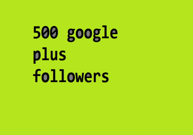 500 GOOGLE FOLLOWERS