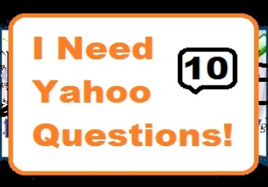 I Need 10 Questions Asked On Yahoo Answers