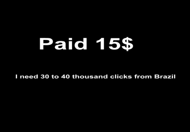 I need 30 to 40 thousand clicks from