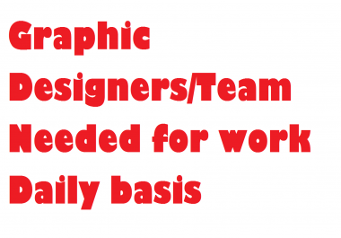 Graphic Designers/Team Needed for work Daily basis