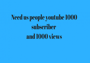 I need REAL UNITED STATES 1000 subscriber and 1000 view for youtube video
