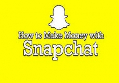 i will give you Ways to Making Money On Snapchat