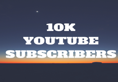 10,000 YouTube Channel Subscribers for my channel