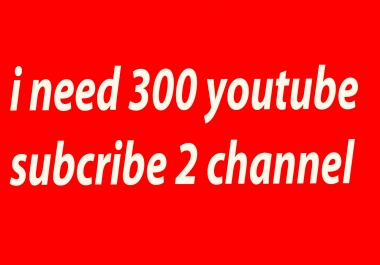 I need 300 non drop youtube subcribe 2 channel only