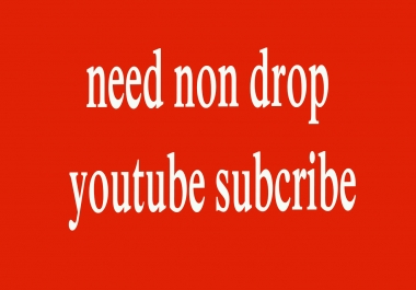 need 170+ non drop youtube subcribe fast delivery