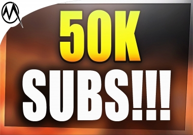 Need 50K subscribers non drop