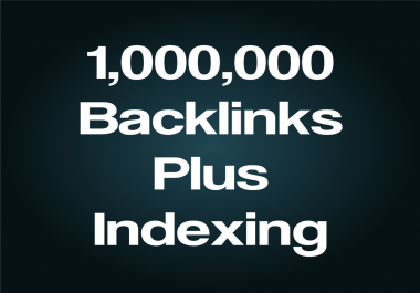 1,000,000 Backlinks And Have Them Indexed