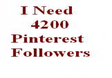 I need 4200 quality pinterest followers.