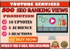 will give 500 - 700 + SEO YT RANKING VEIWS + 10 thumbs up + 5 audience + 5 reactions