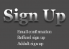 10 Referral signups with real email confirmation different ips firstly .
