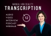 I will do interview transcription and transcribe audios or transcript videos