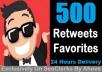 Start Instant 500 Retweets OR 500 Favorites In Your Tweets