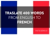 I will translate 300 words french into English or English to french