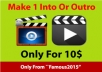 Make 1 Intro Or Outro for your video