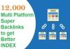 Get You 12,000 High Quality Multi top Platform Super Backlinks to get Better INDEX Website Improving