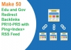 Make 50 Edu and Gov Redirect Backlinks PR10-PR5 with Ping+Index+RSS Feed to Boost Ranking Website Improving