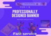 Professionally Designed Banner for 1$ in 12 Hours