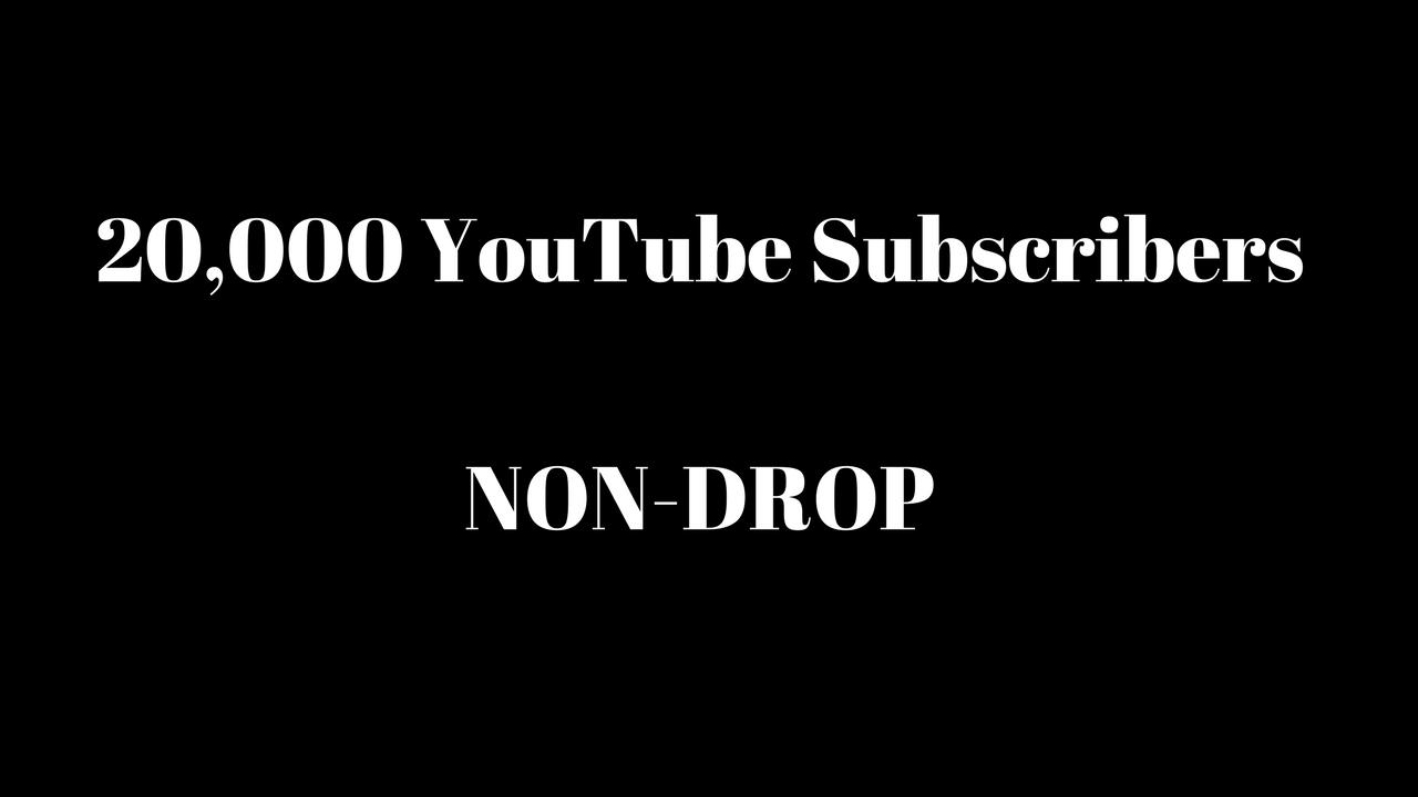 20,000 NON DROP Subscribers