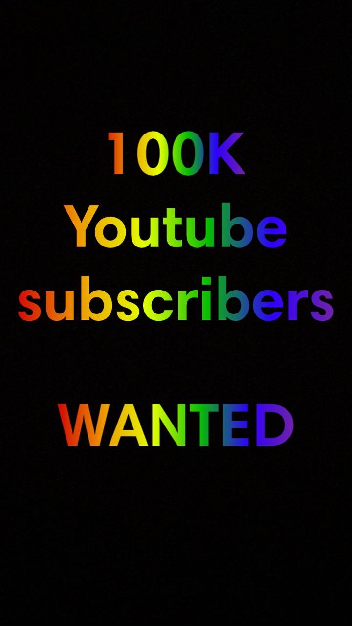 I need 100k YouTube subscribers